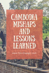 Cambodia: Mishaps and Lessons Learned