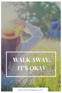 Walk Away. It's Okay