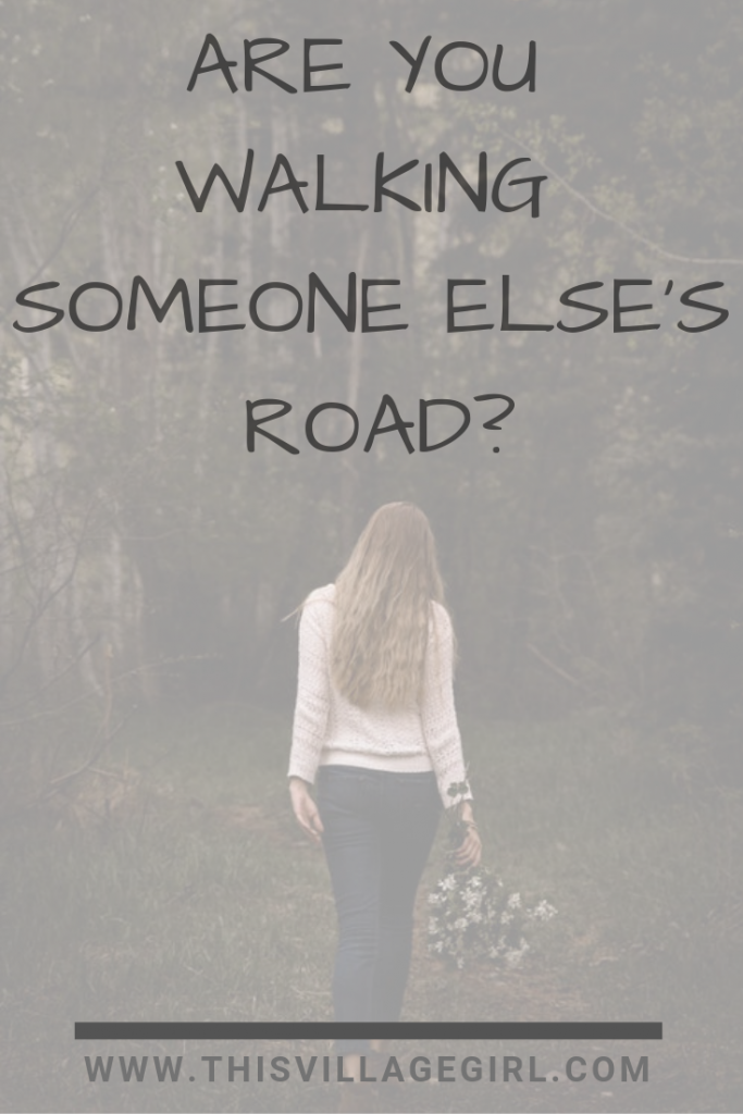 ARE YOU WALKING SOMEONE ELSE'S ROAD?