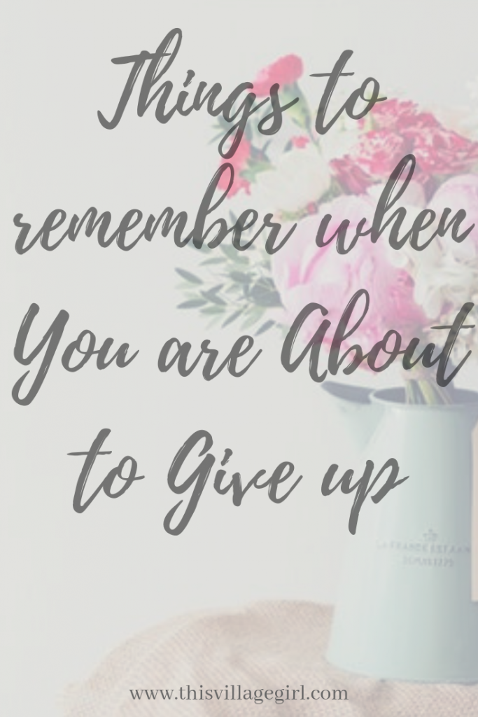 Things to Remember When You are About to Give Up