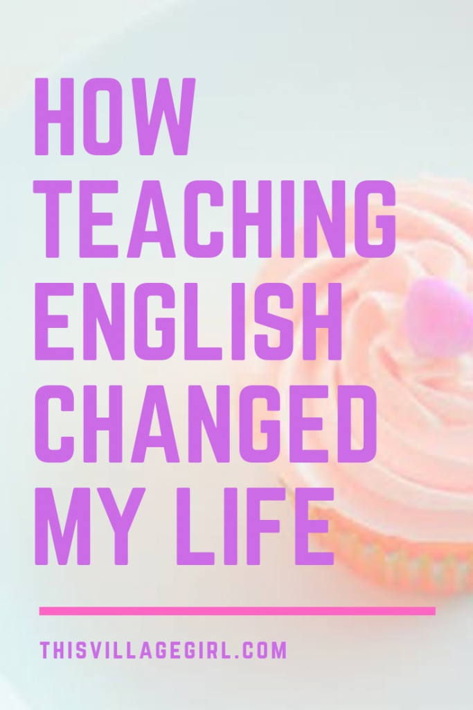 How Teaching English Changed my Life