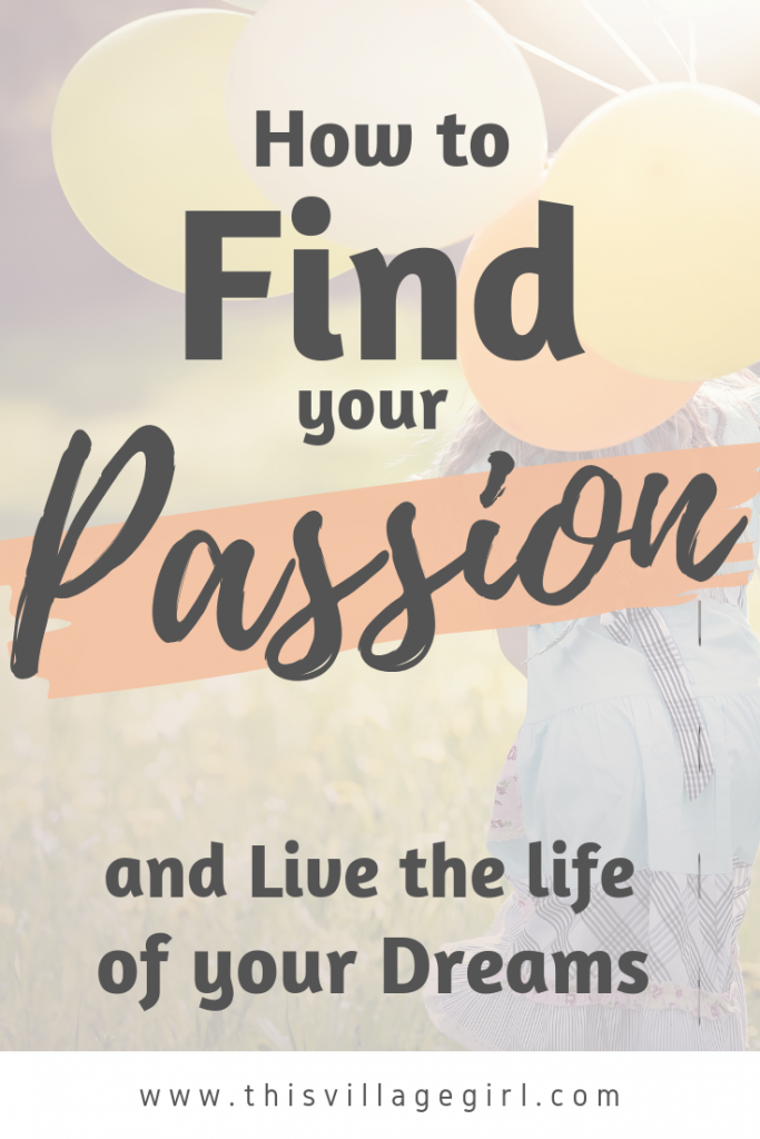 How to find your Passion and live the life of your dreams