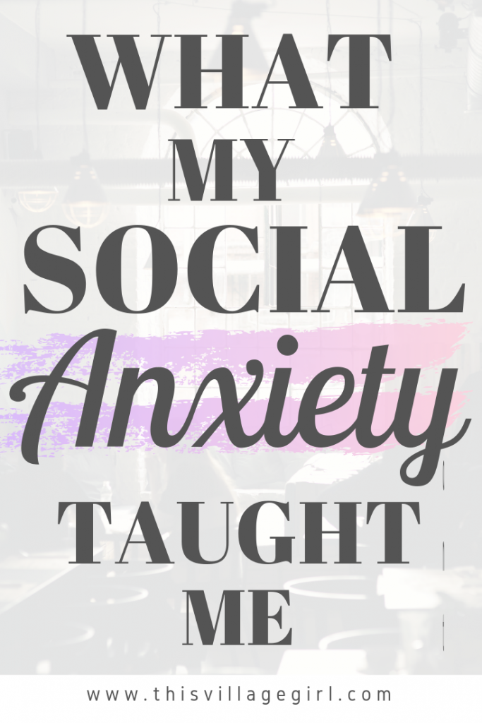 What Dealing with my Social Anxiety Taught me