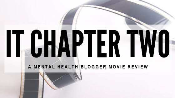 IT Chpater Two:A Mental Health Blogger Movie Review
