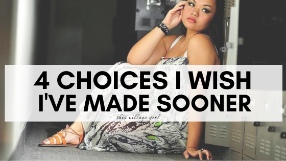 4 Choices I wish I've made Sooner