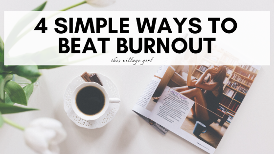 4 simple ways to beat burnout
