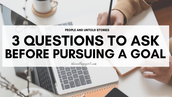 3 questions to ask before pursuing a goal