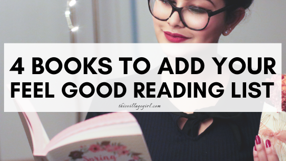 4 BOOKS TO ADD YOUR FEEL GOOD READING LIST