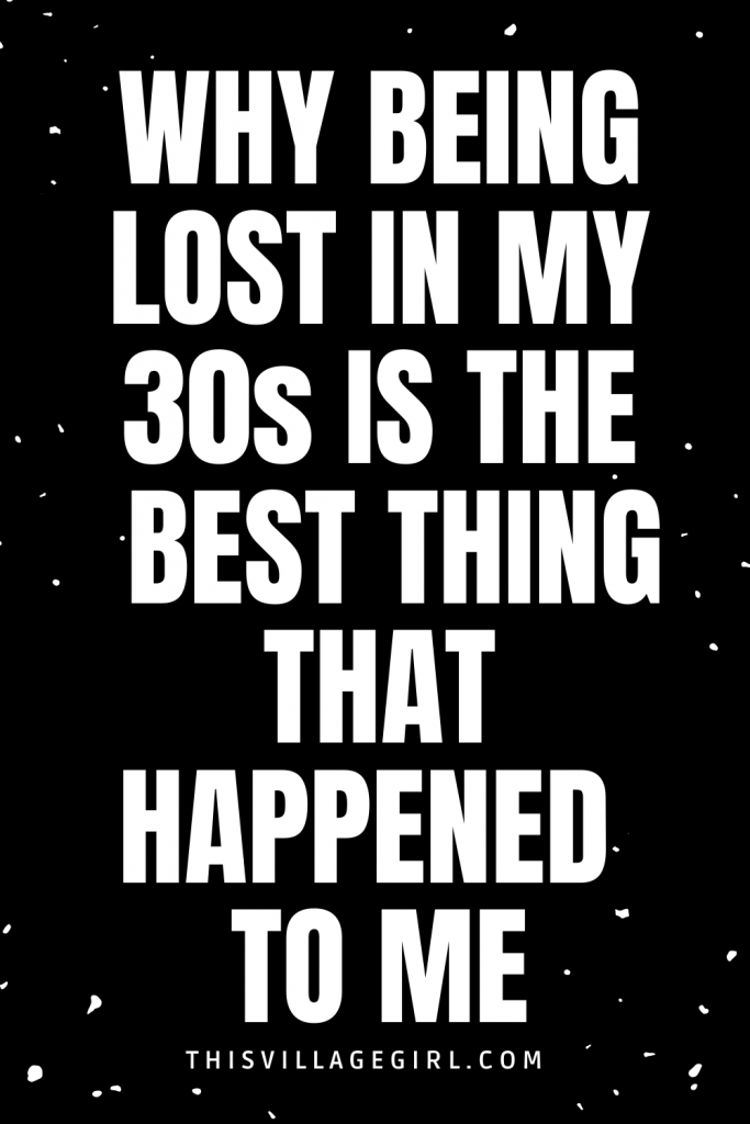 Why Being Lost in my 30s is the Best Thing that Happened to me