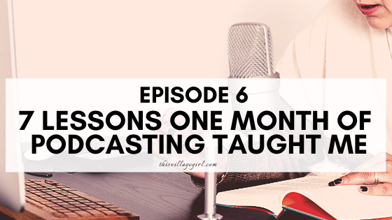 7 LESSONS ONE MONTH OF PODCASTING TAUGHT ME