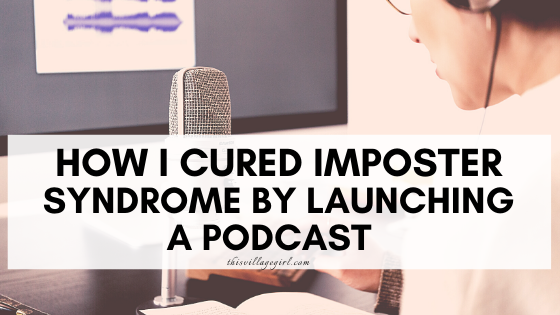 HOW I CURED IMPOSTED SYNDROME BY LAUNCHING A PODCAST